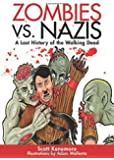 Zombies vs. Nazis: A Lost History of the Walking Dead (Zen of Zombie Series)