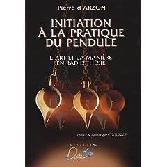 Pierre d'Arzon, Initiation à la pratique du pendule : l'art et la manière en radiesthésie 51XYQ4GSXBL._SL500_AA240_