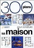 echange, troc Collectif - 300 plans pour construire votre maison