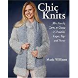 Chic Knits: Mix Novelty Yarns to Create 25 Ponchos, Capes, Tops and Pursesby Maria Williams