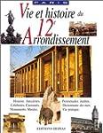 Vie et Histoire du  XIIe Arrondisseme...