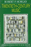Twentieth-Century Music: A History of Musical Style in Modern Europe and America (The Norton Introduction to Music History) (039395272X) by Robert P. Morgan