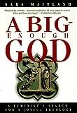A Big-Enough God: A Feminist's Search for a Joyful Theology (1573225746) by Sara Maitland