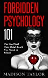 img - for Forbidden Psychology 101: The Cool Stuff They Didn't Teach You About In School book / textbook / text book