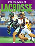 For the Love of Lacrosse (For the Love of Sports) (1590362977) by Don Wells