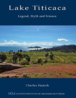 Lake Titicaca: Legend, Myth and Science (WORLD HERITAGE AND MONUMENT SERIES)