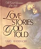 Love Stories God Told: The Great Romances of the Bible (1565078233) by Kopp, David