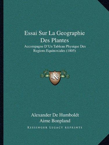 Essai Sur La Geographie Des Plantes: Accompagne D'Un Tableau Physique Des Regions Equinoxiales (1805)