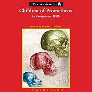Children of Prometheus: The Accelerating Pace of Human Evolution | [Christopher Wills]