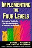 img - for Implementing the Four Levels: A Practical Guide for Effective Evaluation of Training Programs 1st (first) Edition by Kirkpatrick Ph.D., Donald L, Kirkpatrick, James D published by Berrett-Koehler Publishers (2007) book / textbook / text book