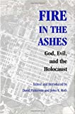 img - for Fire in the Ashes: God, Evil, and the Holocaust (Pastora Goldner Series in Post-Holocaust Studies) book / textbook / text book