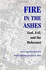 Fire in the Ashes: God, Evil, And the Holocaust (Pastora Goldner Series in Post-Holocaust Studies)