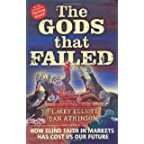 The Gods That Failed: How Blind Faith in Markets Has Cost Us Our Futureby Larry Elliott