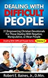 Dealing With Difficult People: 31 Empowering Christian Devotionals For Those Dealing With Negative, Manipulative, or  Mean People  (Dealing With Difficult People Series, Volume 4)