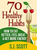 img - for 70 Healthy Habits - How to Eat Better, Feel Great, Get More Energy and Live a Healthy Lifestyle book / textbook / text book