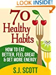 70 Healthy Habits - How to Eat Better...