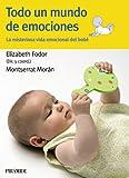 Todo un mundo de emociones : la misteriosa vida emocional del bebé (Guías Para Padres Y Madres)