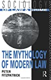 The Mythology of Modern Law (Sociology of Law and Crime) (0415082633) by Fitzpatrick, Peter