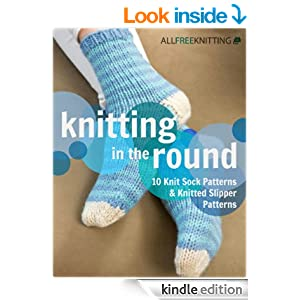Knitting in the Round: 10 Knit Sock Patterns and Knitted Slipper Patterns