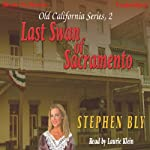 Last Swan of Sacramento: Old California Series, Book 2 (       UNABRIDGED) by Stephen Bly Narrated by Laurie Klein