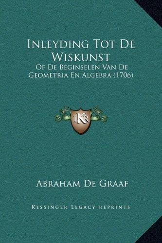 Inleyding Tot de Wiskunst: Of de Beginselen Van de Geometria En Algebra (1706)