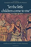 img - for Let the Little Children Come to Me: Childhood and Children in Early Christianity by Cornelia B. Horn (2009-07-07) book / textbook / text book