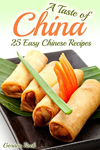 A Taste of China: 25 Easy Chinese Recipes (Chinese Cookbook) by Gordon Rock