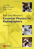 Ball and Moore's Essential Physics for Radiographers