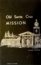Old Santa Cruz Mission by Leon Rowland