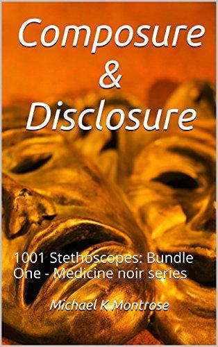Composure & Disclosure: 1001 Stethoscopes: Bundle One - Medicine noir series (1001 Stethoscopes Medicine noir Tales & Essays) PDF