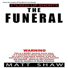 The Funeral: An Extremely Twisted Short Story Audiobook by Matt Shaw Narrated by Julian Seager