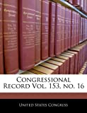 Congressional Record Vol. 153, No. 16