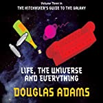 Life, The Universe and Everything (       ABRIDGED) by Douglas Adams Narrated by Martin Freeman