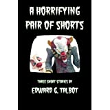 A Horrifying Pair of Shorts ~ Edward G. Talbot