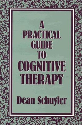 A Practical Guide to Cognitive Therapy, Dean Schuyler