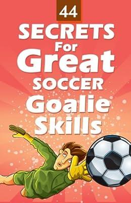 44 Secrets for Great Soccer Goalie Skills