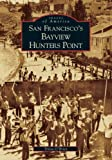 San Francisco's Bayview Hunters Point (Images of America) (0738530077) by Tricia O'Brien