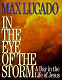 In the Eye of the Storm: A Day in the Life of Jesus (0849950902) by Lucado, Max