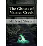 [ THE GHOSTS OF VARNER CREEK ] By Weems, Michael ( Author) 2012 [ Paperback ]