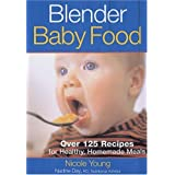 Blender Baby Food: Over 125 Recipes for Healthy Homemade Meals ~ Nicole Young