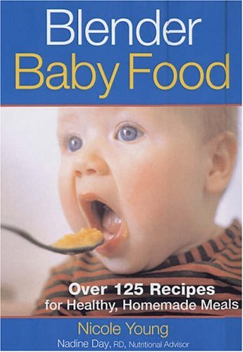 Blender Baby Food: Over 125 Recipes for Healthy Homemade Meals