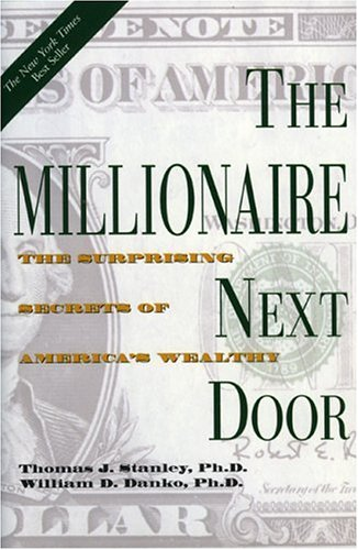 The Millionaire Next Door: The Surprising Secrets of America's Wealthy, THOMAS J. STANLEY, HARLAN HOYT HORNER, WILLIAM D. DANKO PH.D