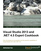 Visual Studio 2013 and .NET 4.5 Expert Cookbook Front Cover