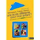 Une école différente pour mon enfant ? : Montessori, Freinet, Steiner ...