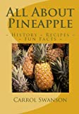 All About Pineapple: History ~ Fun Facts ~ Recipes