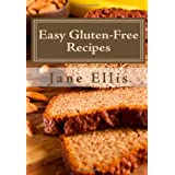 Easy Gluten-Free Recipes: Amazing, Easy Gluten-Free Recipes, Savory & Sweet PLUS Gluten Free Bread Recipes including one that is also yeast-free, sugar-free & egg-free ~ Jane Ellis