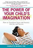 Image of The Power of Your Child's Imagination: How to Transform Stress and Anxiety into Joy and Success