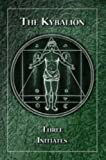 Kybalion: A Study Of The Hermetic Philosophy Of Ancient Egypt And Greece (English Edition)