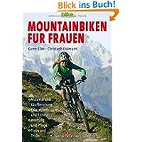 Mountainbiken für Frauen: Material und Kaufberatung / Fahrtechnik und Fitness / Wartung und Pflege / Tipps und...