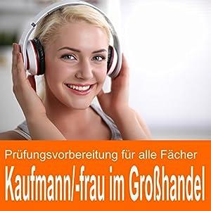 Prüfungsvorbereitung Kaufmann / Kauffrau im Großhandel Hörbuch